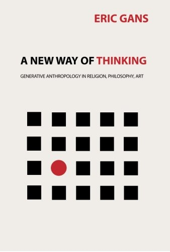 9781934542255: A New Way of Thinking: Generative Anthropology in Religion, Philosophy, Art