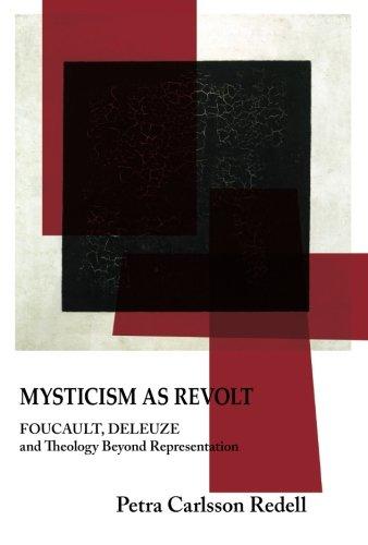Mysticism as Revolt: Foucault, Deleuze, and Theology Beyond Representation: Redell, Petra Carlsson