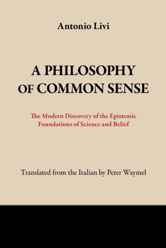 9781934542361: A Philosophy of Common Sense: The Modern Discovery of the Epistemic Foundations of Science and Belief