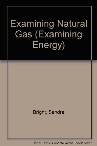 Examining Natural Gas by Sandra Bright 2013 Hardcover