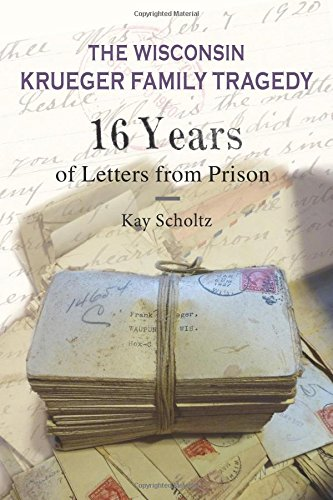 9781934553466: The Wisconsin Krueger Family Tragedy: 16 Years of Letters from Prison