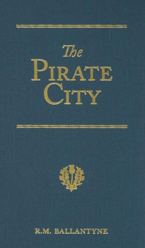 9781934554074: The Pirate City: An Algerine Tale (R. M. Ballantyne Collection)