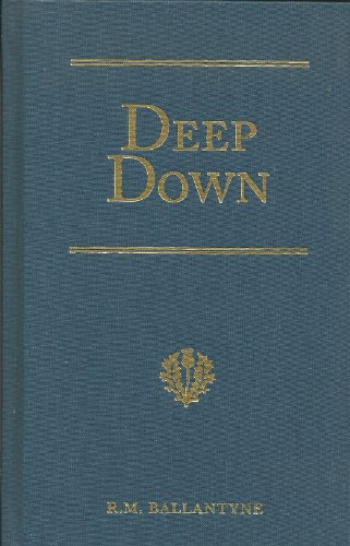 9781934554104: Deep Down: A Tale of the Cornish Mines (R. M. Ballantyne Collection)
