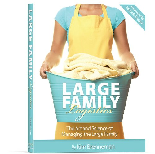 Large Family Logistics: The Art and Science: Kim Brenneman