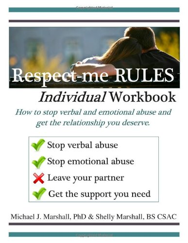 Respect-Me Rules Individual & Group Workbook, Verbal Abuse Defense: Michael J. Marshall; PhD; ...