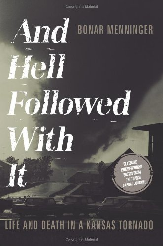 """And Hell Followed With It"""" Life and Death in a Kansas Tornado: Menninger, Bonar"""