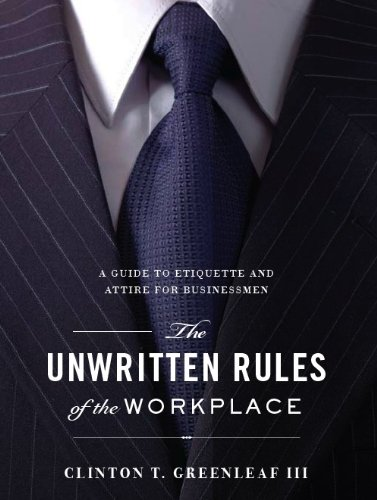 The Unwritten Rules of the Workplace: A Guide to Etiquette and Attire for Businessmen: Clint ...