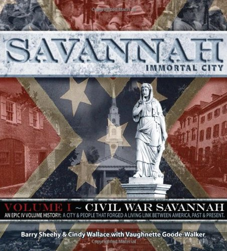 9781934572702: Savannah, Immortal City: An Epic lV Volume History: A City & People That Forged A Living Link Between America, Past and Present (Civil War Savannah)
