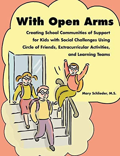 9781934575000: With Open Arms: Creating School Communities of Support for Kids with Social Challenges Using Circle of Friends, Extracurricular Activities, and Learning Teams