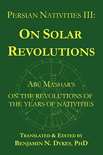9781934586136: Persian Nativities III: Abu Ma'shar on Solar Revolutions