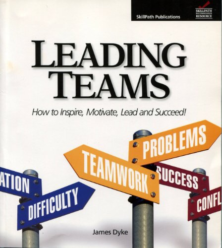9781934589007: Leading Teams: How to Inspire, Motivate, Lead, and Succeed!