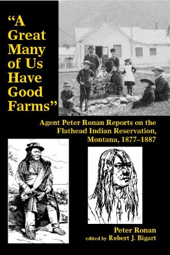 "A Great Many of Us Have Good Farms"": Agent Peter Ronan Reports on the Flathead Indian ..."