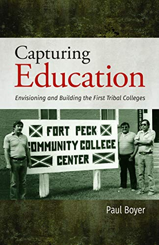 9781934594131: Capturing Education: Envisioning and Building the First Tribal Colleges