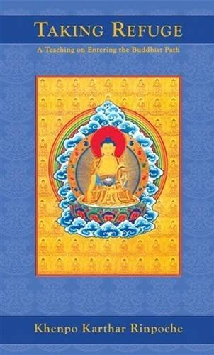 Taking Refuge: A Teaching on Entering the Buddhist Path: Khenpo Karthar Rinpoche