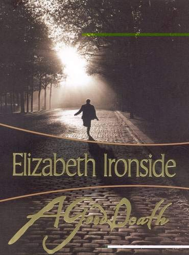 A Good Death (Felony & Mayhem Mysteries): Ironside, Elizabeth