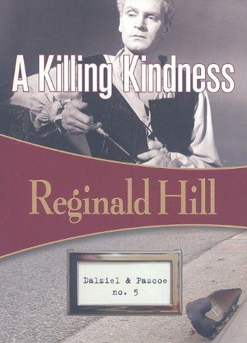 A Killing Kindness (Dalziel and Pascoe Mysteries): Hill, Reginald