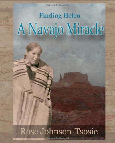 Finding Helen - A Navajo Miracle: Johnson-Tsosie, Rose W.