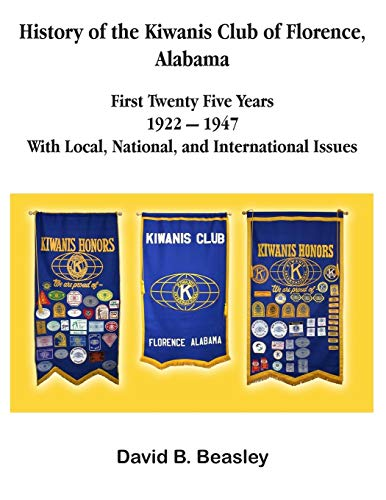 9781934610855: The History of the Kiwanis Club of Florence, Alabama - First Twenty-Five Years (1922 - 1947)