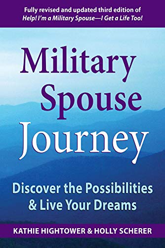 Military Spouse Journey: Discover the Possibilities & Live Your Dreams: Hightower, Kathie; ...