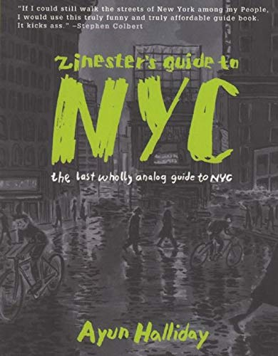 Zinester's Guide to NYC: The Last Wholly Analog Guide to NYC (People's Guide) (1934620467) by Ayun Halliday