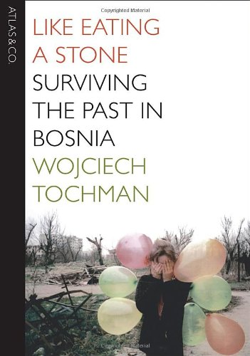 9781934633144: Like Eating a Stone: Surviving the Past in Bosnia