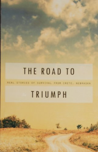 9781934635254: The Road to Triumph: Real Stories of Survival from Crete, Nebraska