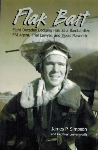 Flak Bait: Eight Decades Dodging Flak as: James P. Simpson,