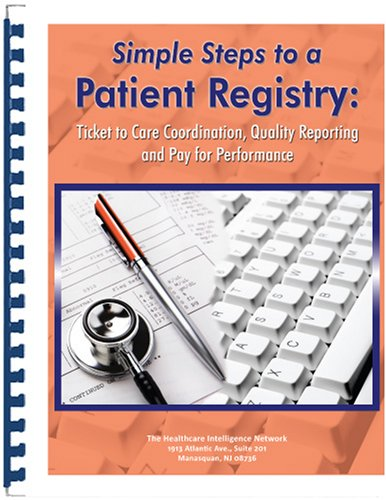 9781934647509: Simple Steps to a Patient Registry: Ticket to Care Coordination, Quality Reporting and Pay for Performance