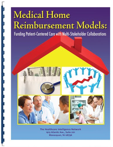 9781934647622: Medical Home Reimbursement Models: Funding Patient-Centered Care with Multi-Stakeholder Collaborations