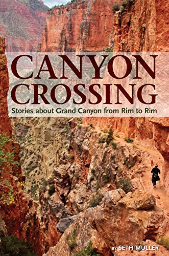Canyon Crossing: Experiencing Grand Canyon from Rim to Rim: Muller, Seth