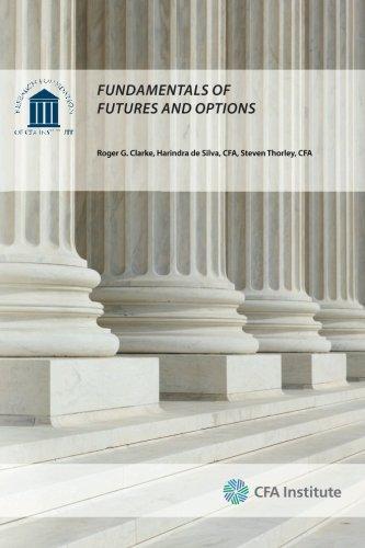 Fundamentals of Futures and Options: Clarke, Roger G., de Silva, Harindra, Thorley, Steven