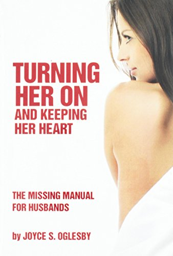 9781934668177: Turning Her on and Keeping Her Heart: The Missing Manual for Husbands