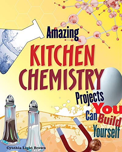 Amazing KITCHEN CHEMISTRY Projects: You Can Build Yourself (Build It Yourself): Brown, Cynthia ...
