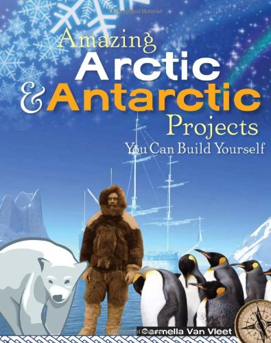 9781934670088: Amazing Arctic & Antarctic Projects You Can Build Yourself (Build It Yourself series)