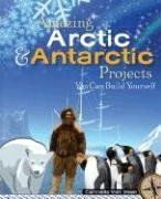9781934670095: Amazing Arctic & Antarctic Projects You Can Build Yourself (Build It Yourself series)