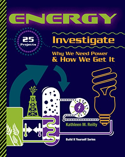 Energy: 25 Projects Investigate Why We Need Power & How We Get It (Build it Yourself): Reilly, ...