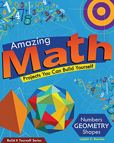 Amazing Math Projects You Can Build Yourself: Numbers, Geometry, Shapes (Build It Yourself): Bardos...
