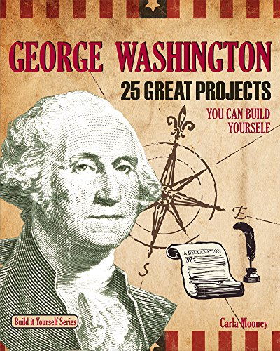 9781934670644: George Washington: 25 Great Projects You Can Build Yourself (Build It Yourself)