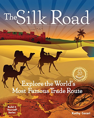 The Silk Road: Explore the World's Most Famous Trade Route with 20 Projects (Build It Yourself...
