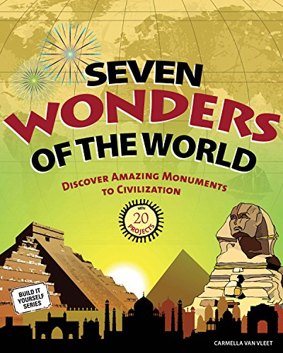 Seven Wonders of the World: Discover Amazing Monuments to Civilization with 20 Projects (Build It ...