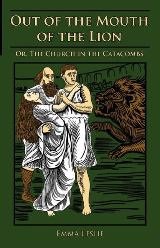 Out of the Mouth of the Lion: Or, The Church in the Catacombs: Emma Leslie