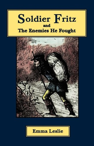 Soldier Fritz and the Enemies He Fought: A Story of the Reformation: Emma Leslie