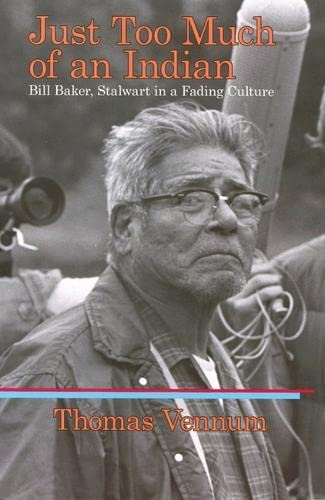 9781934690055: Just Too Much of an Indian: Bill Baker, Stalwart in a Fading Culture