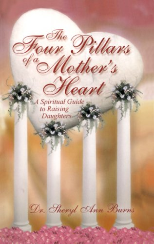 9781934690079: The Four Pillars of a Mother's Heart: A Spiritual Guide to Raising Daughters