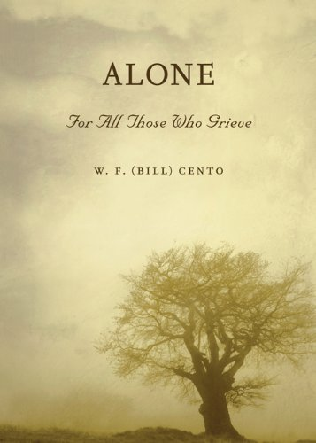 Alone - For All Those Who Grieve: W. F. (Bill) Cento
