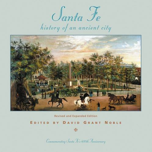 Santa Fe, History of an Ancient City: Revised and Expanded Edition: David Grant Noble