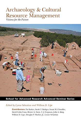 Archaeology and Cultural Resource Management: Visions for the Future (School for Advanced Research ...