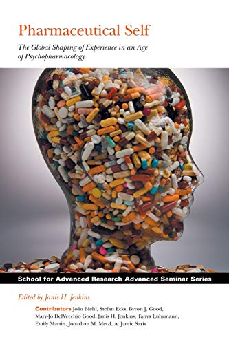 9781934691380: Pharmaceutical Self: The Global Shaping of Experience in an Age of Psychopharmacology (School for Advanced Research Advanced Seminar Series)