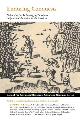 9781934691410: Enduring Conquests: Rethinking the Archaeology of Resistance to Spanish Colonialism in the Americas (School for Advanced Research Advanced Seminar Series)