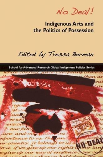 9781934691472: No Deal!: Indigenous Arts and the Politics of Possession (School for Advanced Research Global Indigenous Politics Series)